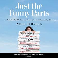 Just the funny parts : and a few hard truths about sneaking into the Hollywood boys' club / Nell Scovell.