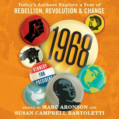 1968 : today's authors explore a year of rebellion, revolution & change / edited by Marc Aronson and Susan Campbell Bartoletti.